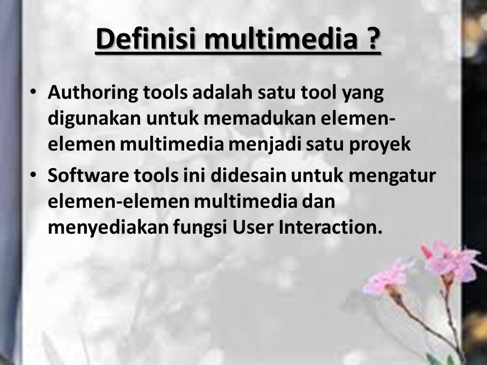 Definisi multimedia Authoring tools adalah satu tool yang digunakan untuk memadukan elemen-elemen multimedia menjadi satu proyek.