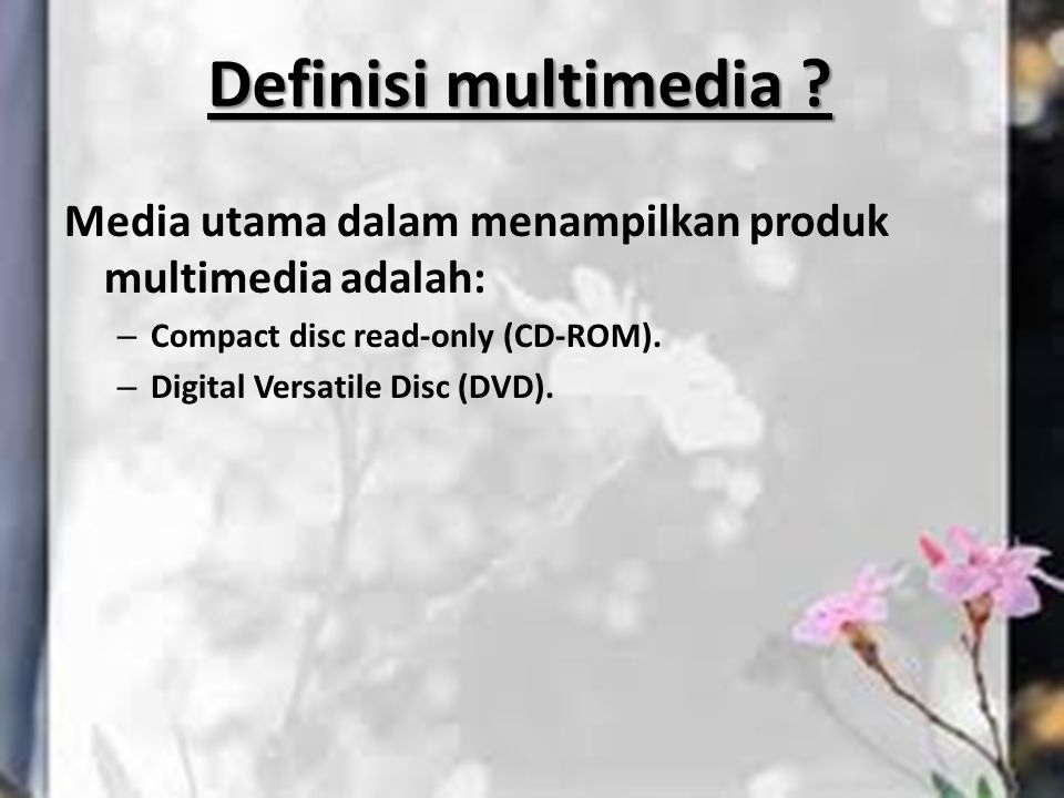 Definisi multimedia Media utama dalam menampilkan produk multimedia adalah: Compact disc read-only (CD-ROM).