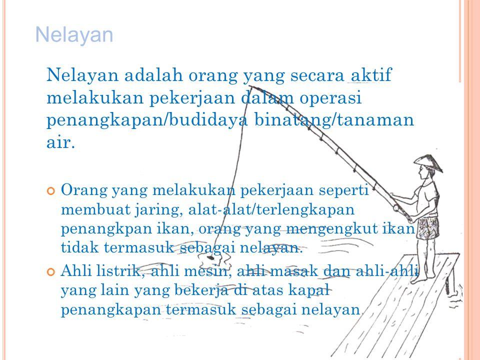 Nelayan Nelayan adalah orang yang secara aktif melakukan pekerjaan dalam operasi penangkapan/budidaya binatang/tanaman air.