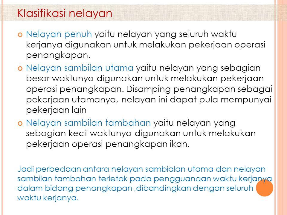 Klasifikasi nelayan Nelayan penuh yaitu nelayan yang seluruh waktu kerjanya digunakan untuk melakukan pekerjaan operasi penangkapan.