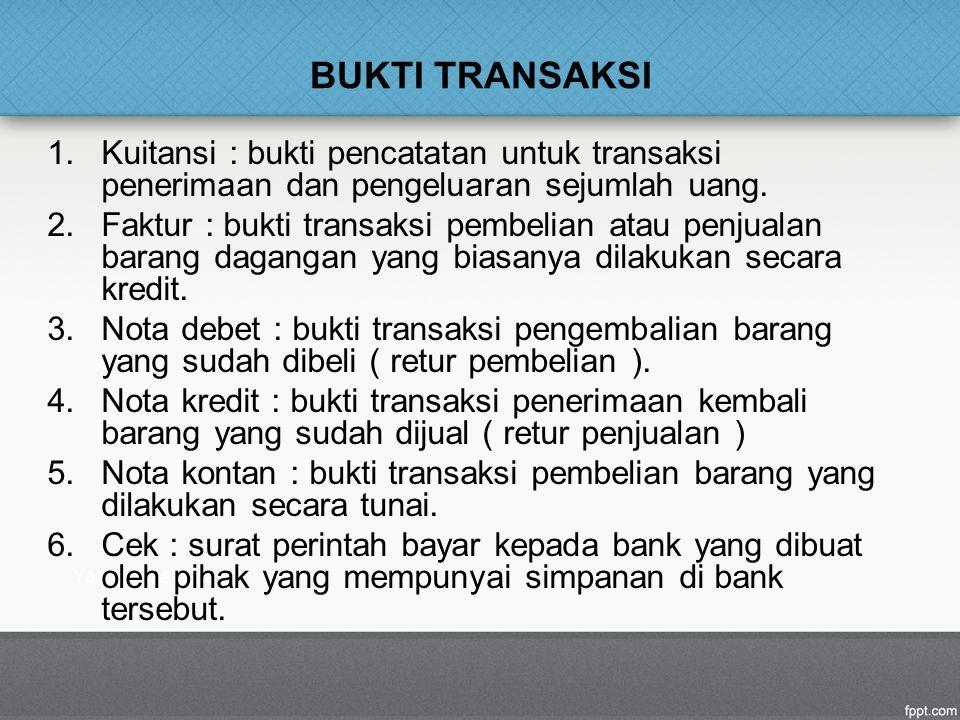 BUKTI TRANSAKSI Kuitansi : bukti pencatatan untuk transaksi penerimaan dan pengeluaran sejumlah uang.