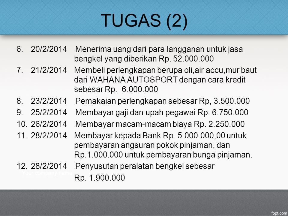 TUGAS (2) 20/2/2014 Menerima uang dari para langganan untuk jasa bengkel yang diberikan Rp. 52.000.000.