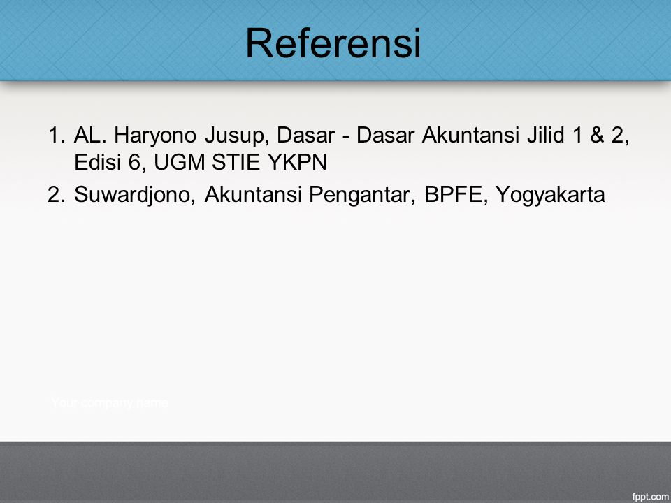 Referensi AL. Haryono Jusup, Dasar - Dasar Akuntansi Jilid 1 & 2, Edisi 6, UGM STIE YKPN.