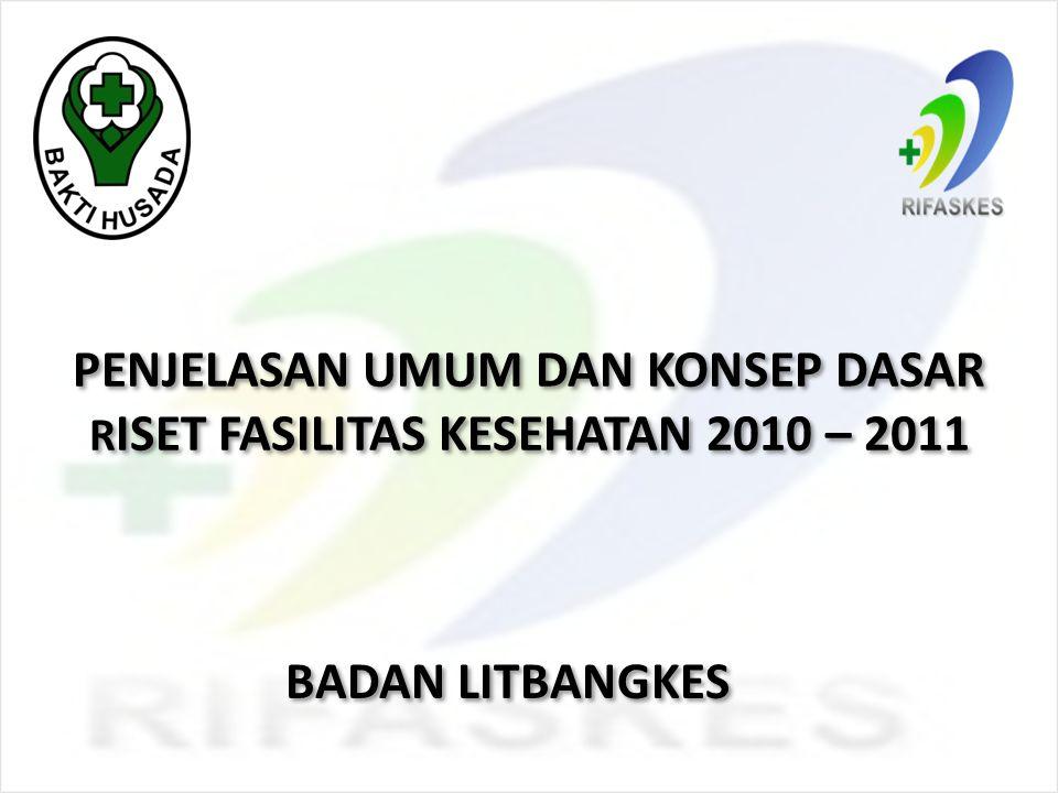 PENJELASAN UMUM DAN KONSEP DASAR RISET FASILITAS KESEHATAN 2010 – 2011