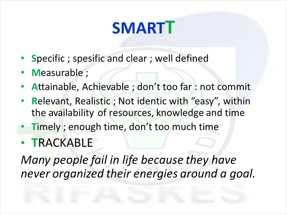 SMARTT Specific ; spesific and clear ; well defined. Measurable ; Attainable, Achievable ; don't too far : not commit.