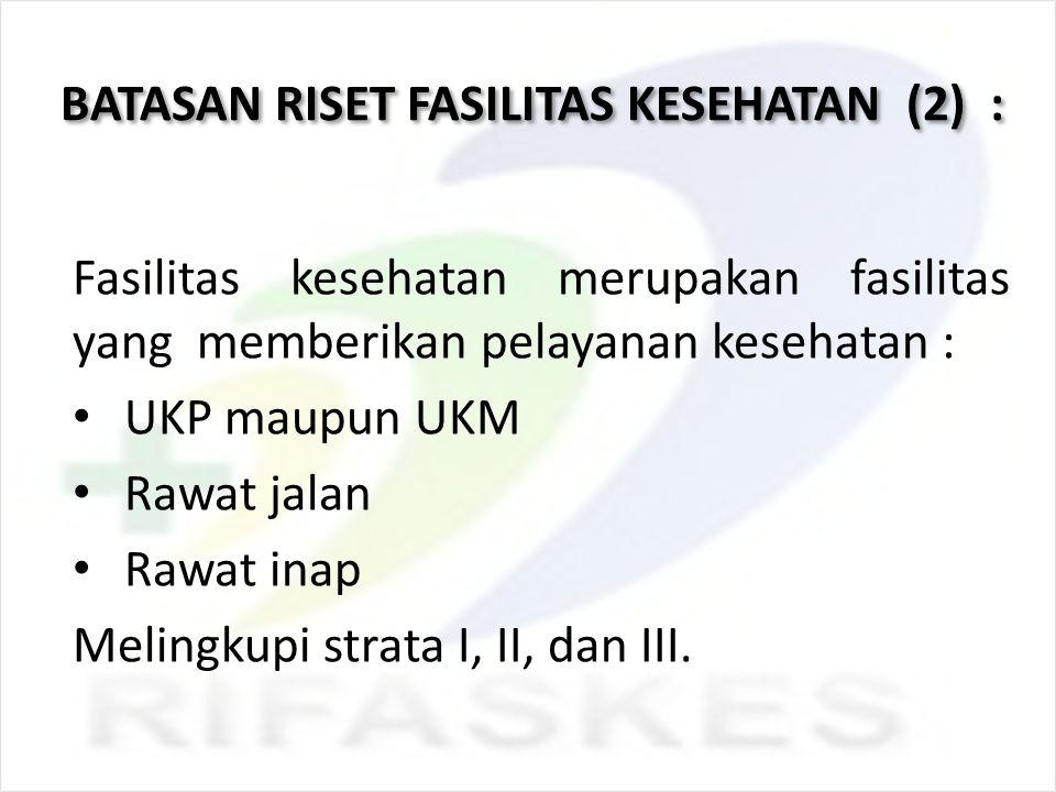 BATASAN RISET FASILITAS KESEHATAN (2) :