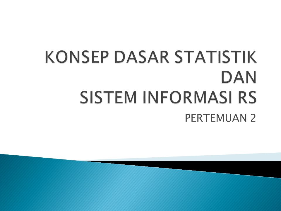 KONSEP DASAR STATISTIK DAN SISTEM INFORMASI RS