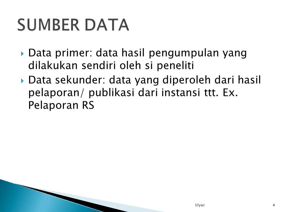 SUMBER DATA Data primer: data hasil pengumpulan yang dilakukan sendiri oleh si peneliti.