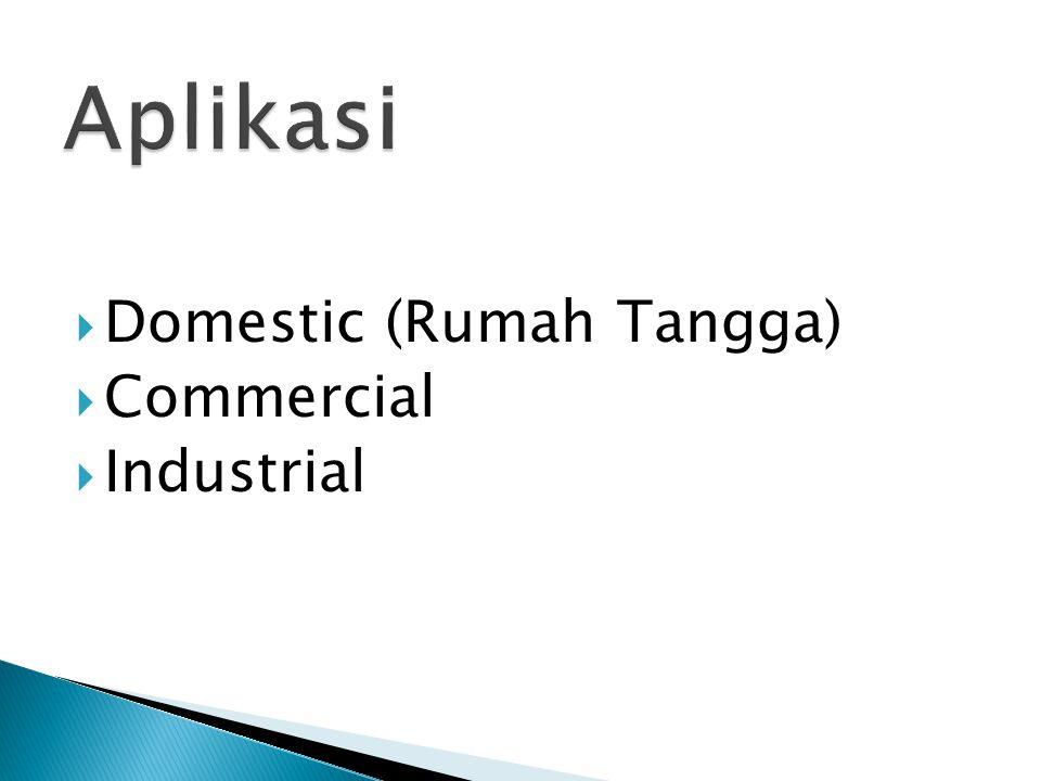 Aplikasi Domestic (Rumah Tangga) Commercial Industrial