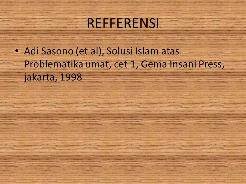 REFFERENSI Adi Sasono (et al), Solusi Islam atas Problematika umat, cet 1, Gema Insani Press, jakarta, 1998.