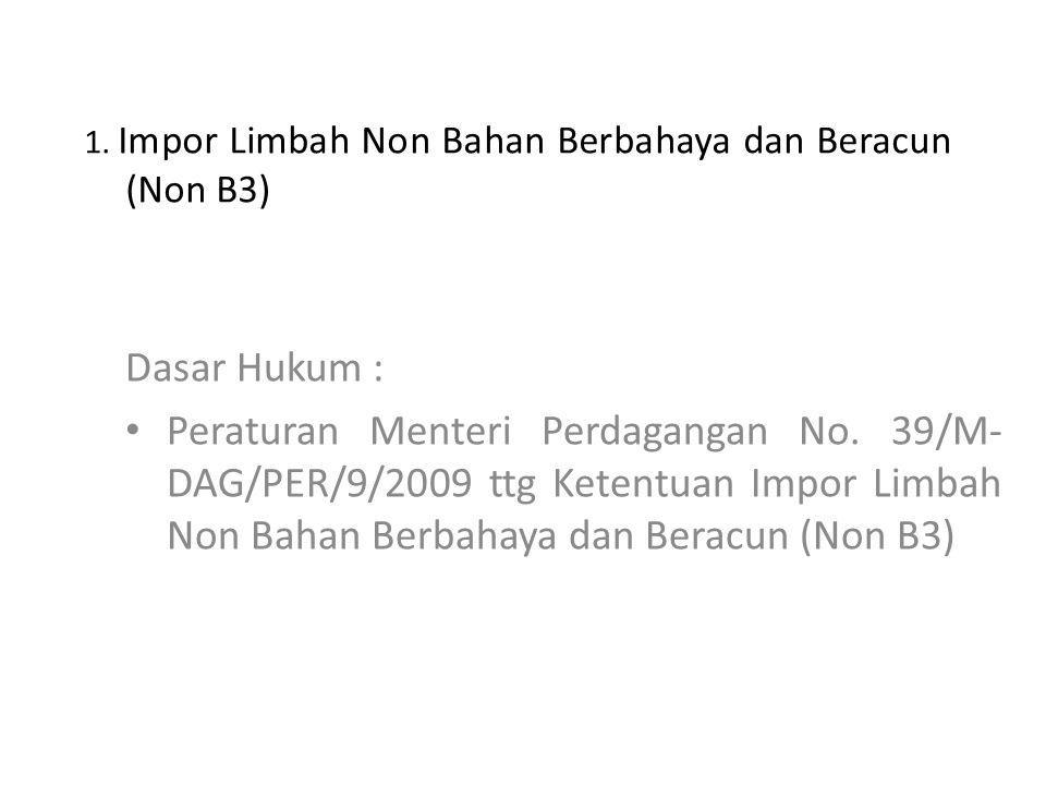 1. Impor Limbah Non Bahan Berbahaya dan Beracun (Non B3)