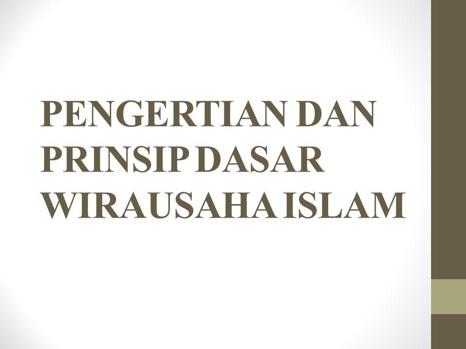 PENGERTIAN DAN PRINSIP DASAR WIRAUSAHA ISLAM