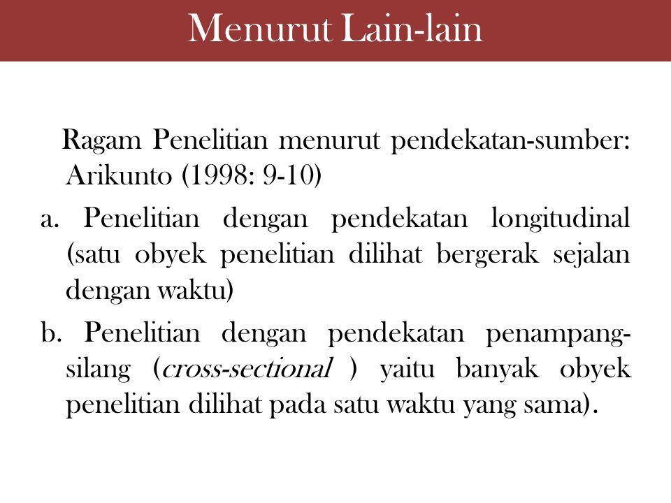 Menurut Lain-lain Ragam Penelitian menurut pendekatan-sumber: Arikunto (1998: 9-10)
