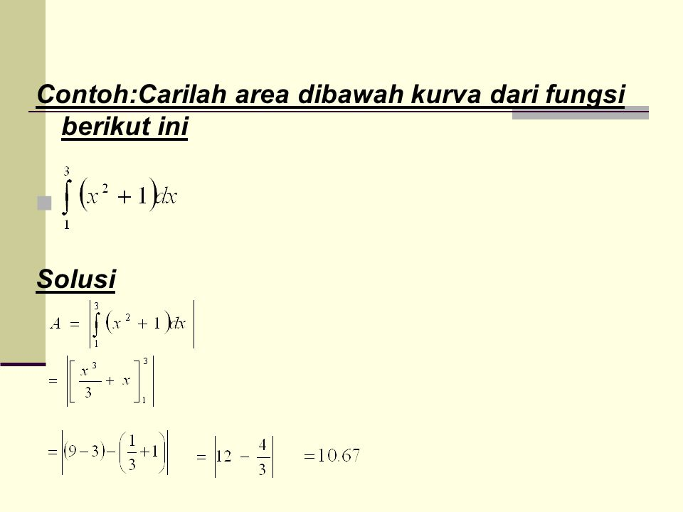 Contoh:Carilah area dibawah kurva dari fungsi berikut ini