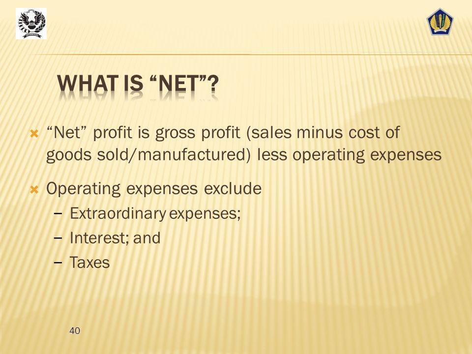 What is net Net profit is gross profit (sales minus cost of goods sold/manufactured) less operating expenses.