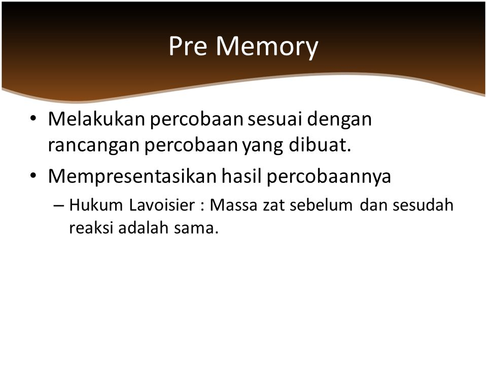 Pre Memory Melakukan percobaan sesuai dengan rancangan percobaan yang dibuat. Mempresentasikan hasil percobaannya.