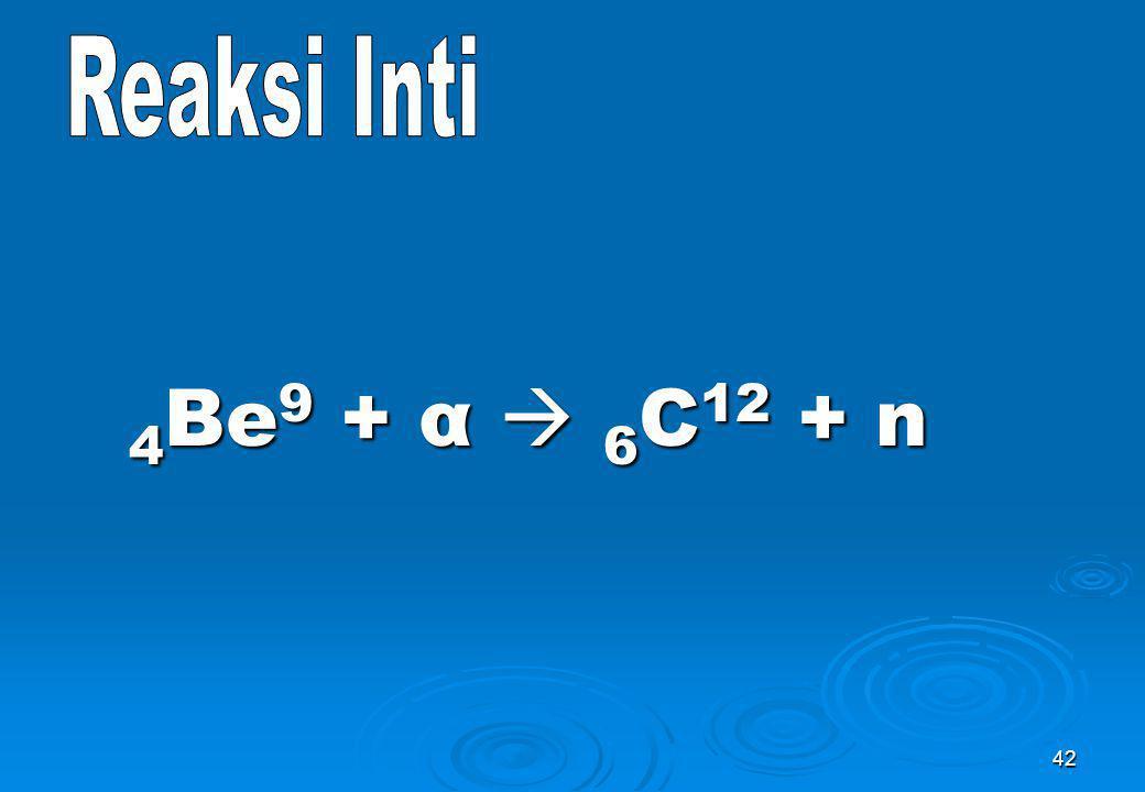 Reaksi Inti 4Be9 + α  6C12 + n