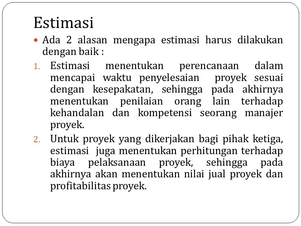 Estimasi Ada 2 alasan mengapa estimasi harus dilakukan dengan baik :