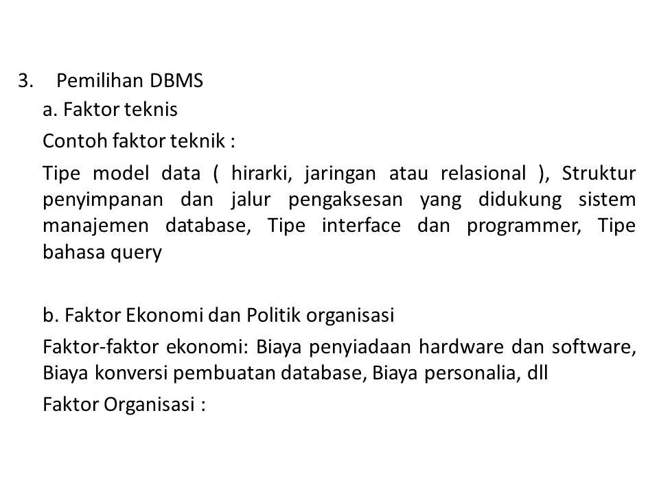 Pemilihan DBMS a. Faktor teknis. Contoh faktor teknik :