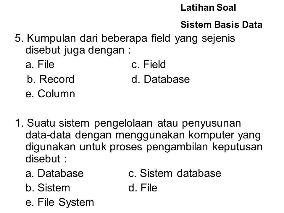 5. Kumpulan dari beberapa field yang sejenis disebut juga dengan :