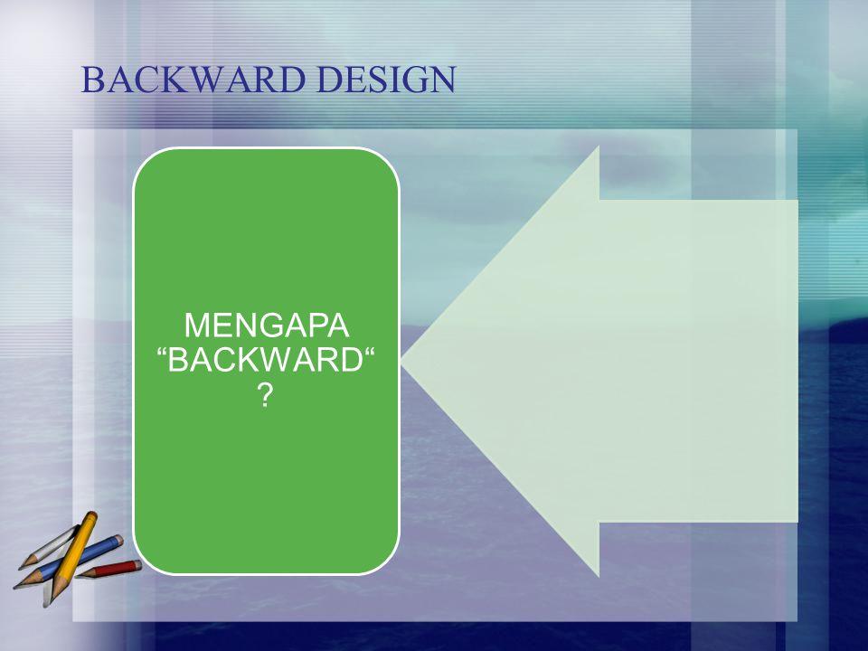 BACKWARD DESIGN MENGAPA BACKWARD