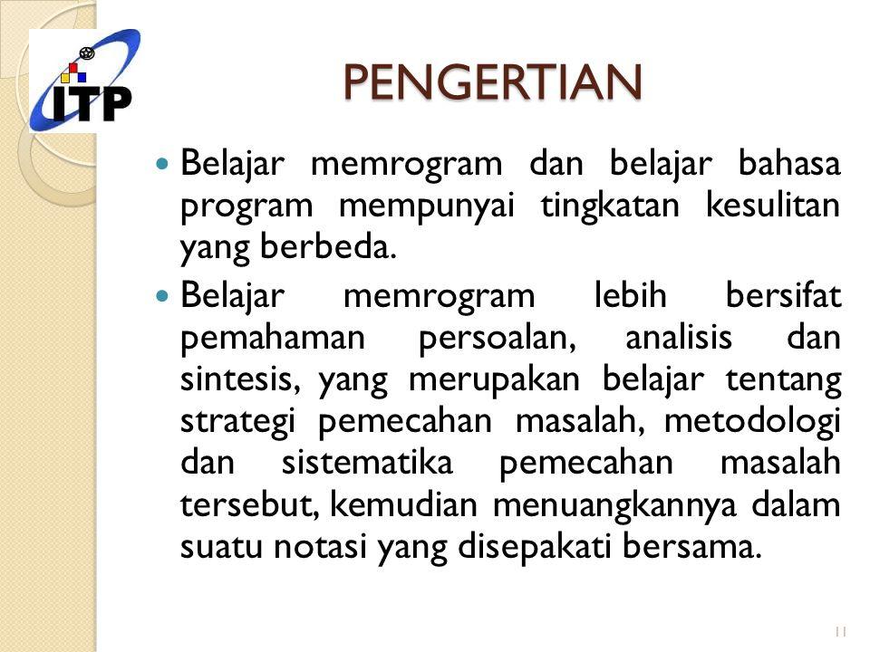 PENGERTIAN Belajar memrogram dan belajar bahasa program mempunyai tingkatan kesulitan yang berbeda.