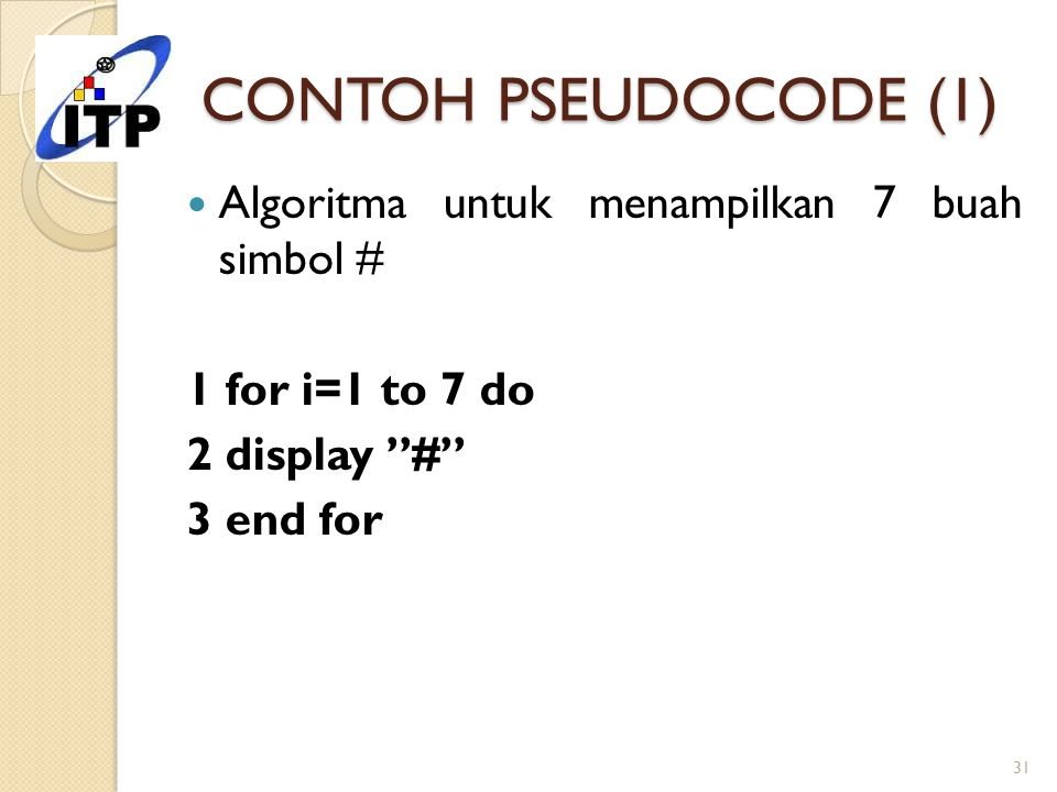 CONTOH PSEUDOCODE (1) Algoritma untuk menampilkan 7 buah simbol #