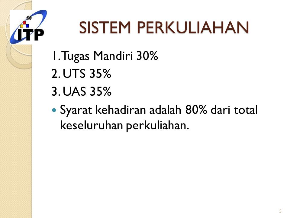 SISTEM PERKULIAHAN 1. Tugas Mandiri 30% 2. UTS 35% 3. UAS 35%