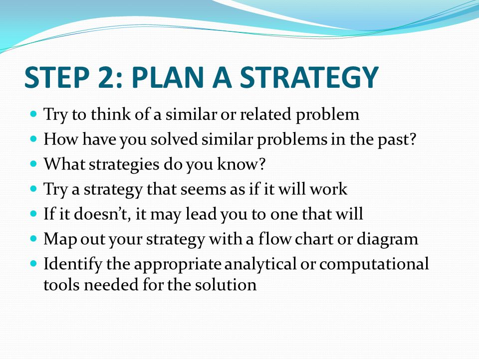 STEP 2: PLAN A STRATEGY Try to think of a similar or related problem