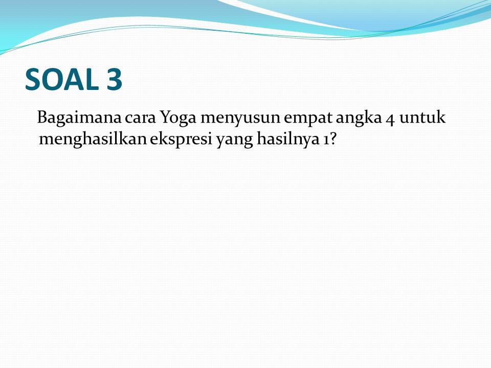 SOAL 3 Bagaimana cara Yoga menyusun empat angka 4 untuk menghasilkan ekspresi yang hasilnya 1