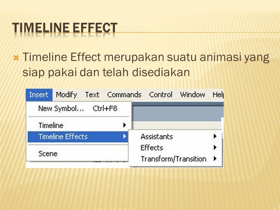 TimeLine Effect Timeline Effect merupakan suatu animasi yang siap pakai dan telah disediakan