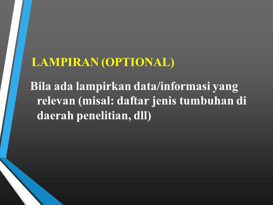 LAMPIRAN (OPTIONAL) Bila ada lampirkan data/informasi yang relevan (misal: daftar jenis tumbuhan di daerah penelitian, dll)