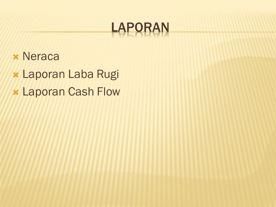 LAPORAN Neraca Laporan Laba Rugi Laporan Cash Flow