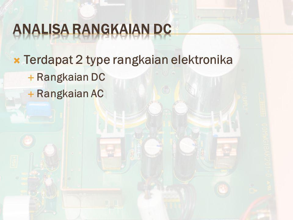 Analisa Rangkaian DC Terdapat 2 type rangkaian elektronika