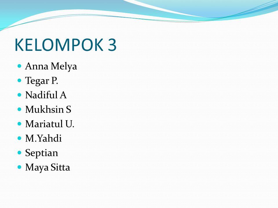 KELOMPOK 3 Anna Melya Tegar P. Nadiful A Mukhsin S Mariatul U. M.Yahdi