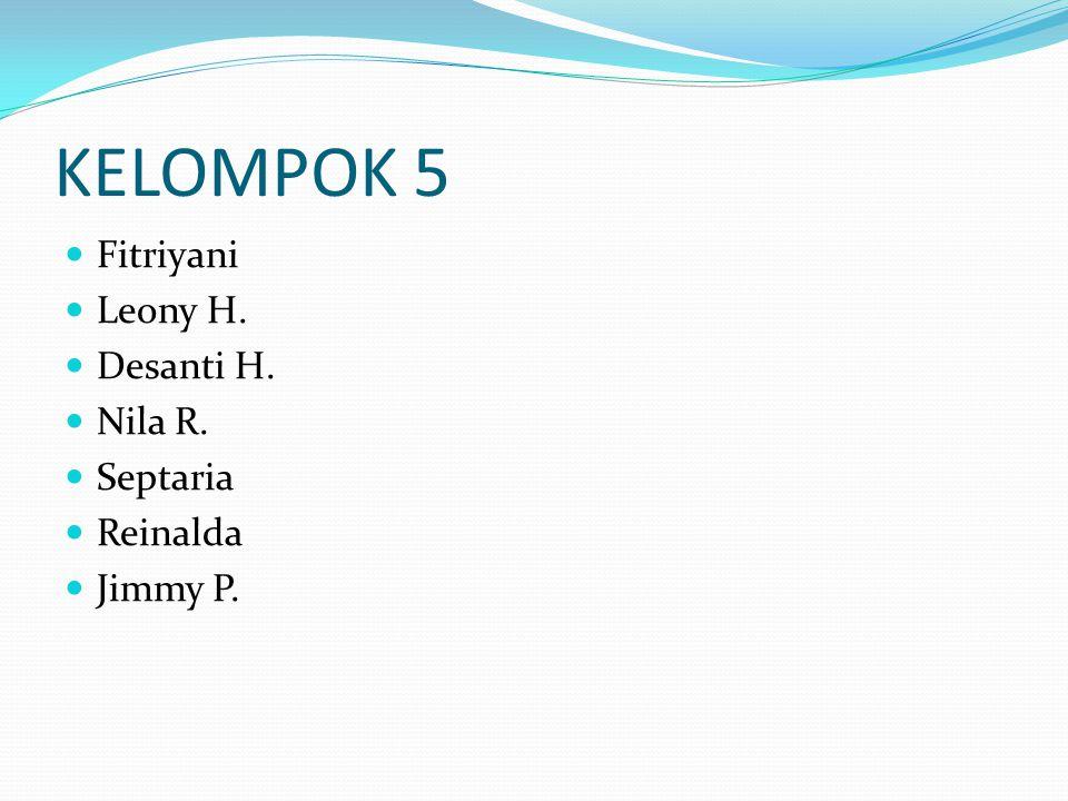 KELOMPOK 5 Fitriyani Leony H. Desanti H. Nila R. Septaria Reinalda