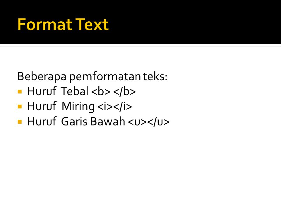 Format Text Beberapa pemformatan teks: