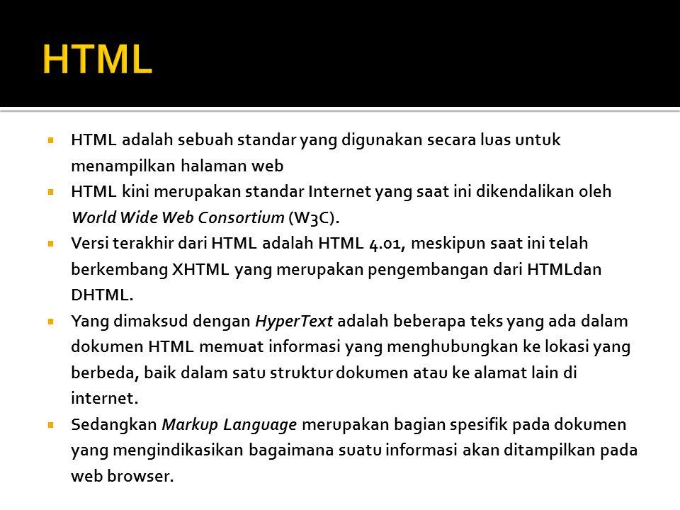 HTML HTML adalah sebuah standar yang digunakan secara luas untuk menampilkan halaman web.