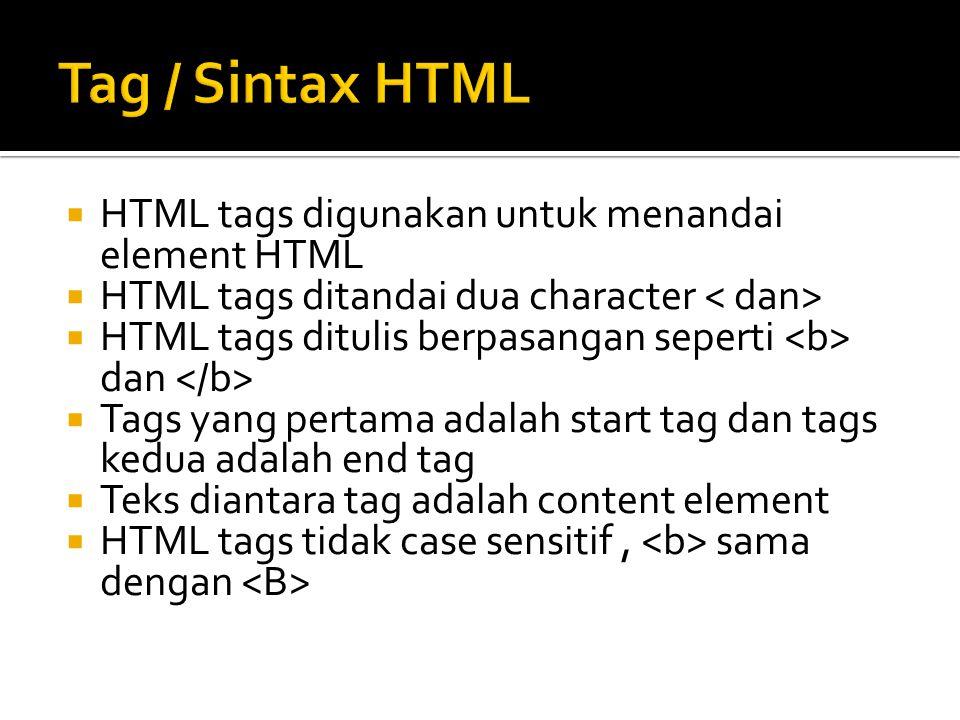 Tag / Sintax HTML HTML tags digunakan untuk menandai element HTML