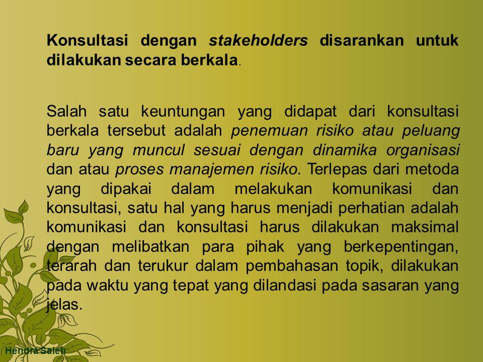 Konsultasi dengan stakeholders disarankan untuk dilakukan secara berkala.