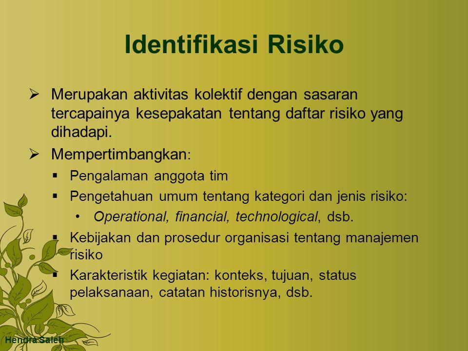 Identifikasi Risiko Merupakan aktivitas kolektif dengan sasaran tercapainya kesepakatan tentang daftar risiko yang dihadapi.