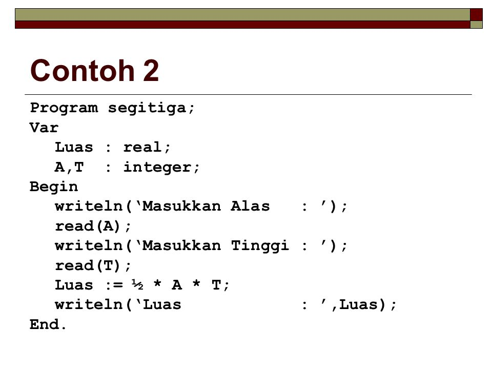 Contoh 2 Program segitiga; Var Luas : real; A,T : integer; Begin