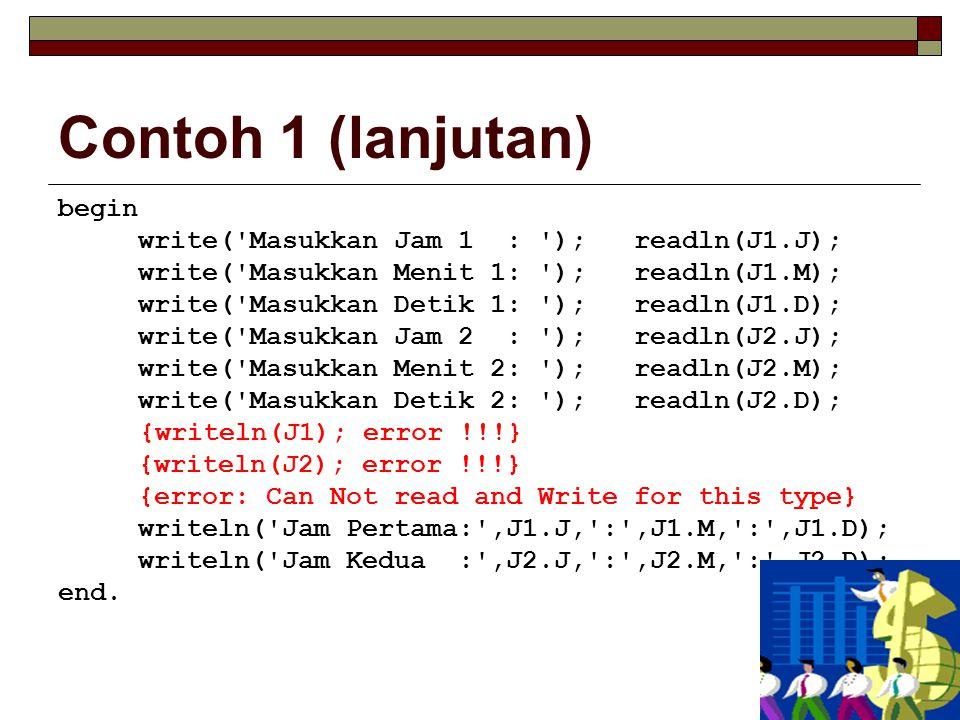 Contoh 1 (lanjutan) begin write( Masukkan Jam 1 : ); readln(J1.J);