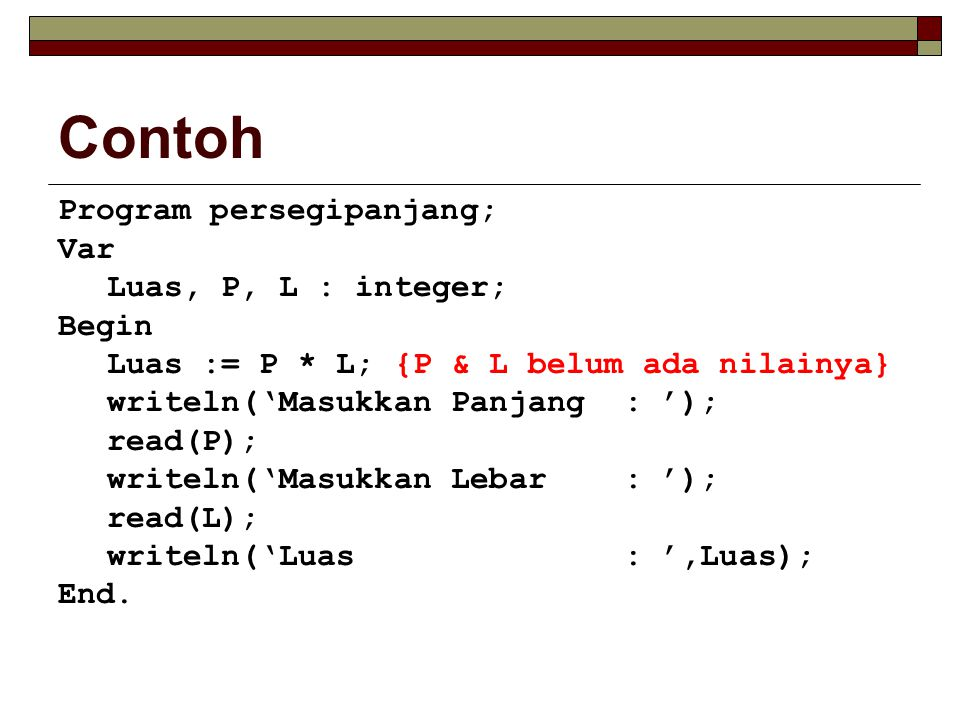 Contoh Program persegipanjang; Var Luas, P, L : integer; Begin