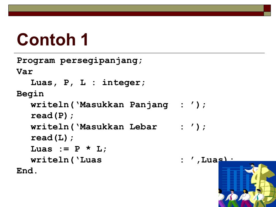 Contoh 1 Program persegipanjang; Var Luas, P, L : integer; Begin