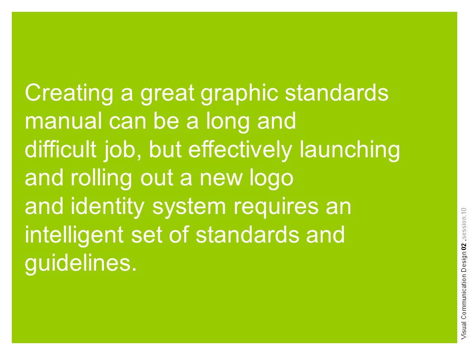 Creating a great graphic standards manual can be a long and