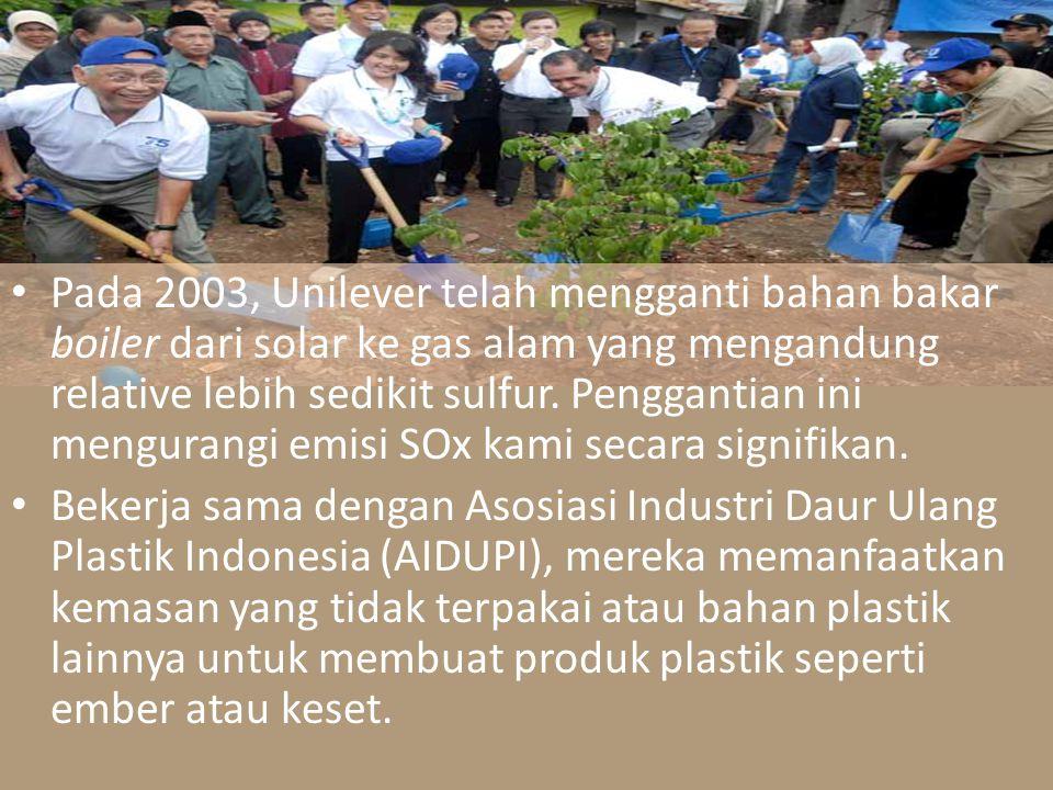 Pada 2003, Unilever telah mengganti bahan bakar boiler dari solar ke gas alam yang mengandung relative lebih sedikit sulfur. Penggantian ini mengurangi emisi SOx kami secara signifikan.