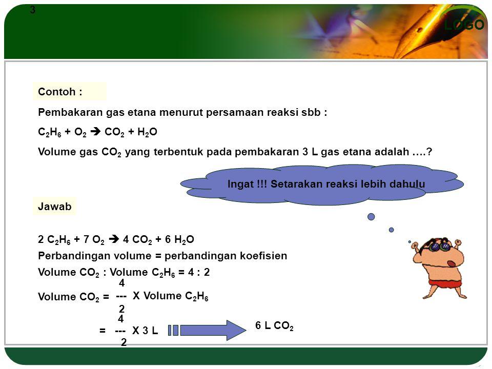 3 Contoh : Pembakaran gas etana menurut persamaan reaksi sbb : C2H6 + O2  CO2 + H2O.
