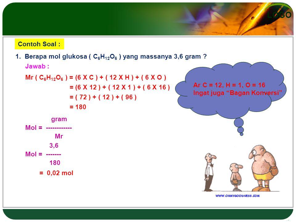 Contoh Soal : 1. Berapa mol glukosa ( C6H12O6 ) yang massanya 3,6 gram Jawab : Ar C = 12, H = 1, O = 16.