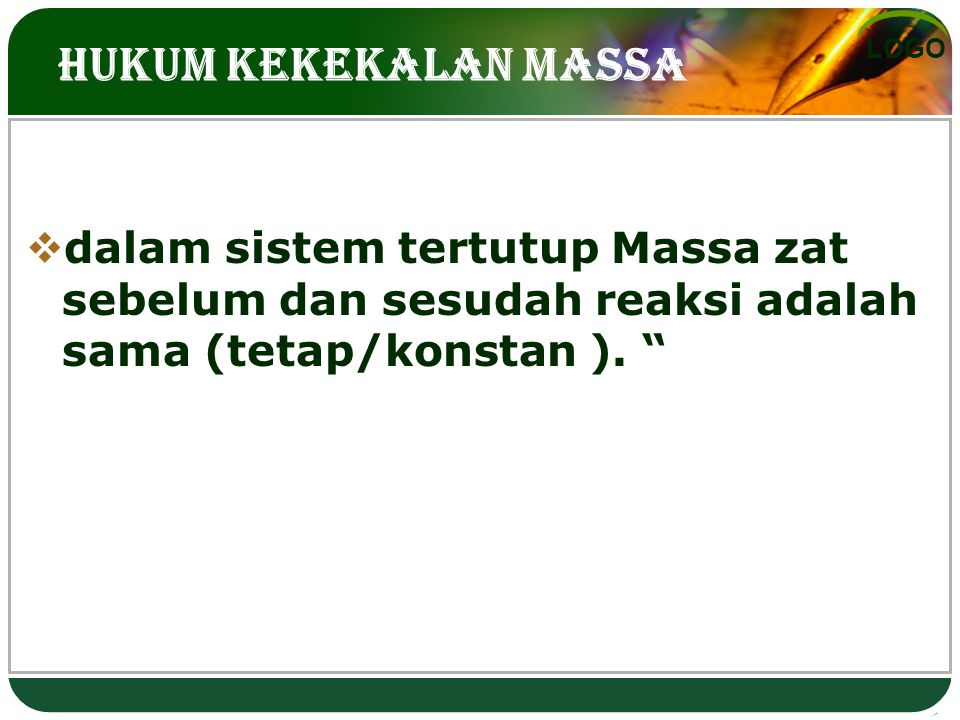 Hukum Kekekalan Massa dalam sistem tertutup Massa zat sebelum dan sesudah reaksi adalah sama (tetap/konstan ).